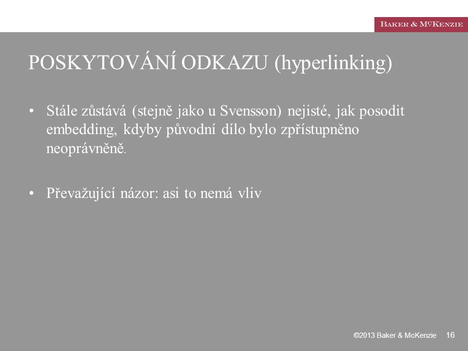 POSKYTOVÁNÍ ODKAZU (hyperlinking) Stále zůstává (stejně jako u Svensson) nejisté, jak posodit embedding, kdyby původní dílo bylo zpřístupněno neoprávn