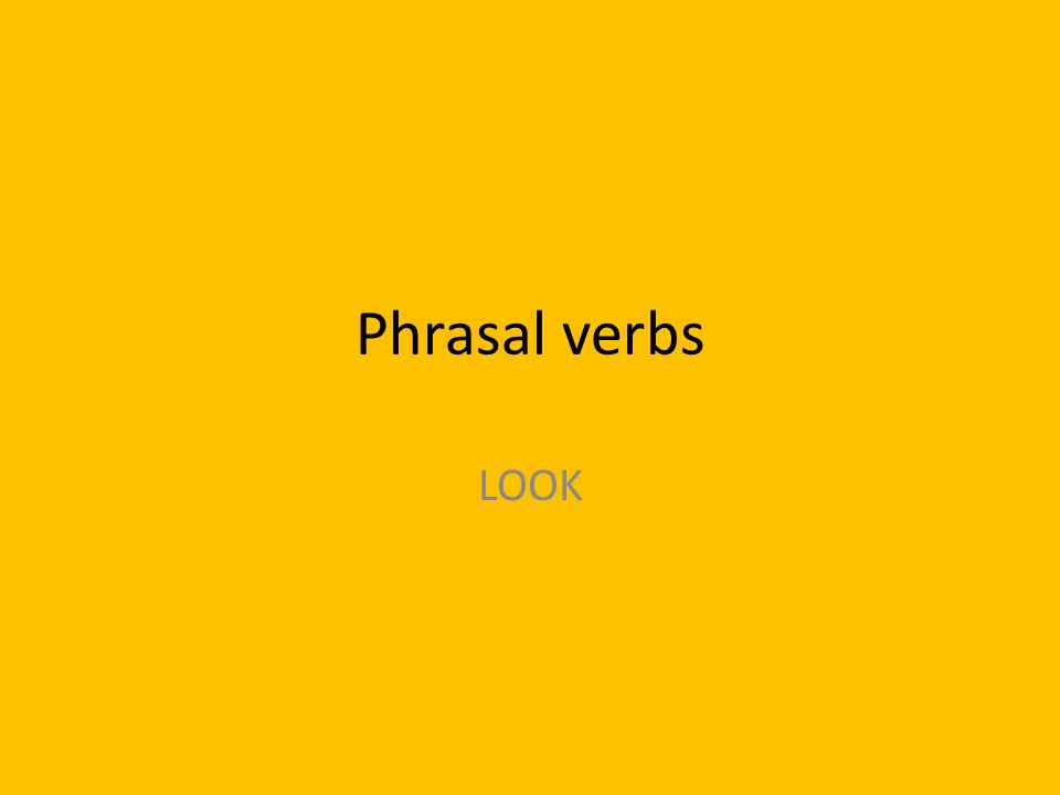 Phrasal verbs LOOK