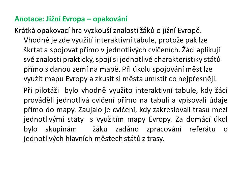 Anotace: Jižní Evropa – opakování Krátká opakovací hra vyzkouší znalosti žáků o jižní Evropě.