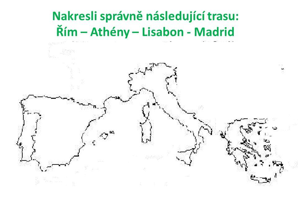 Nakresli správně následující trasu: Řím – Athény – Lisabon - Madrid