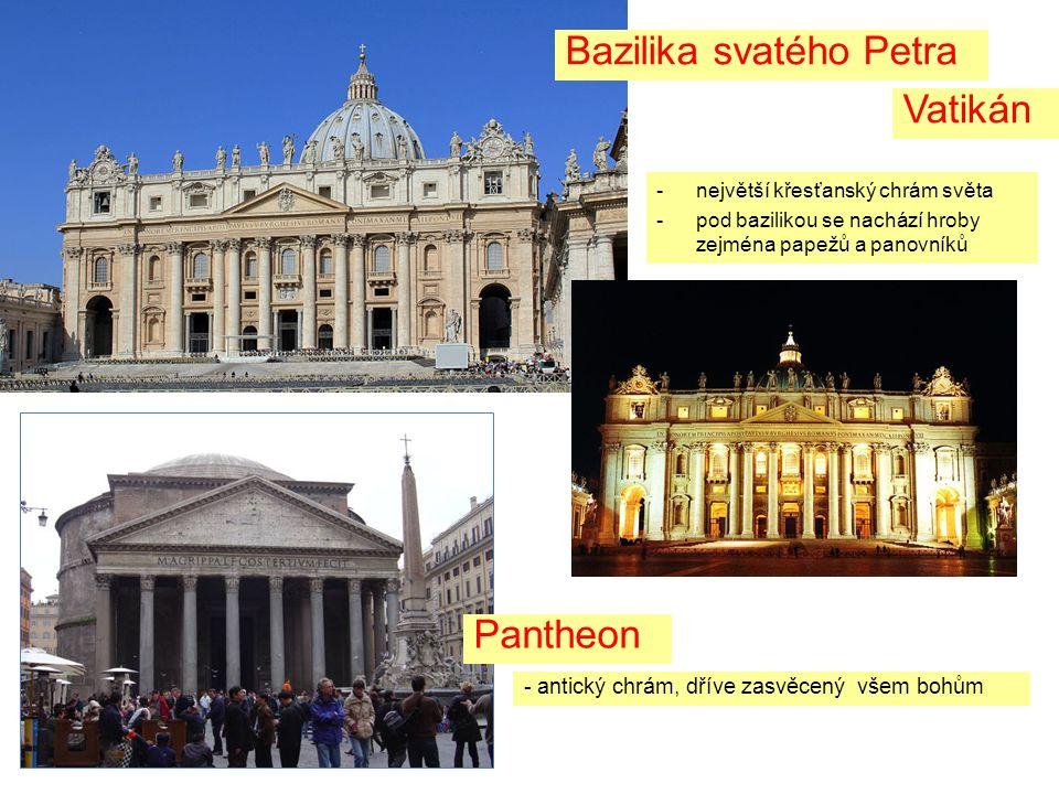 Bazilika svatého Petra Vatikán Pantheon - antický chrám, dříve zasvěcený všem bohům -největší křesťanský chrám světa -pod bazilikou se nachází hroby zejména papežů a panovníků