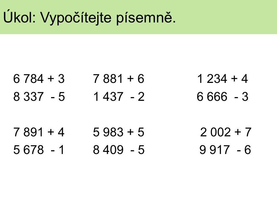 6 784 + 3 7 881 + 61 234 + 4 8 337 - 5 1 437 - 2 6 666 - 3 7 891 + 4 5 983 + 5 2 002 + 7 5 678 - 1 8 409 - 5 9 917 - 6 Úkol: Vypočítejte písemně.