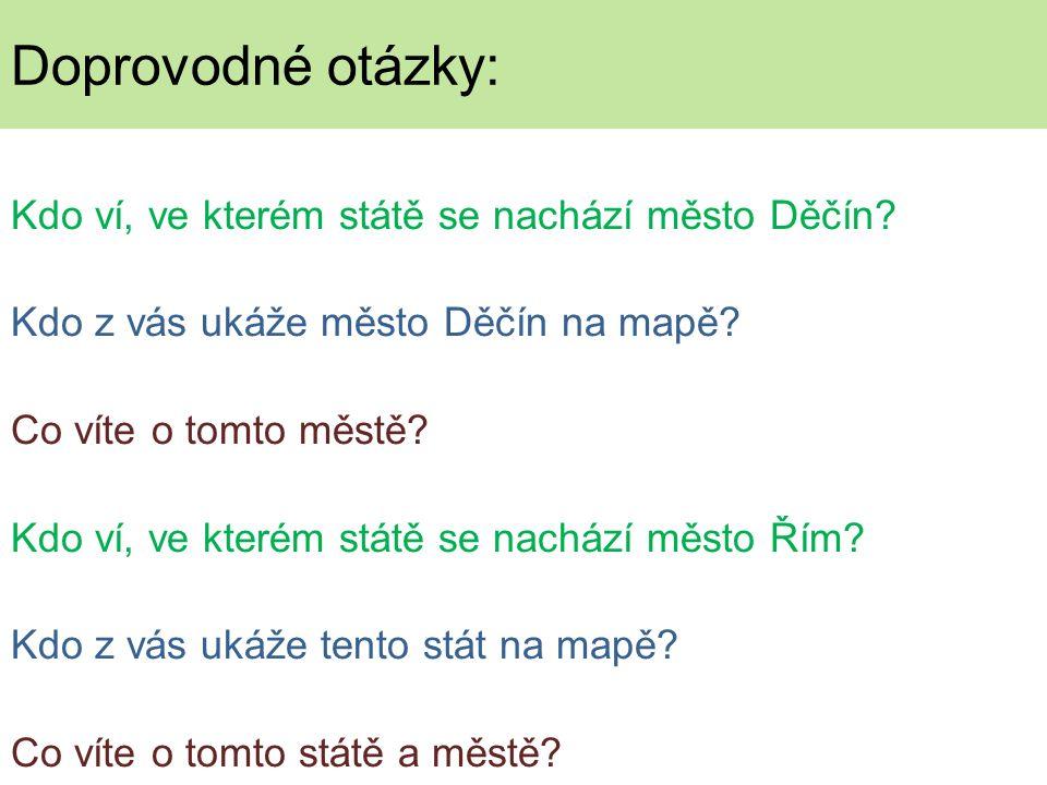 Kdo ví, ve kterém státě se nachází město Děčín. Kdo z vás ukáže město Děčín na mapě.