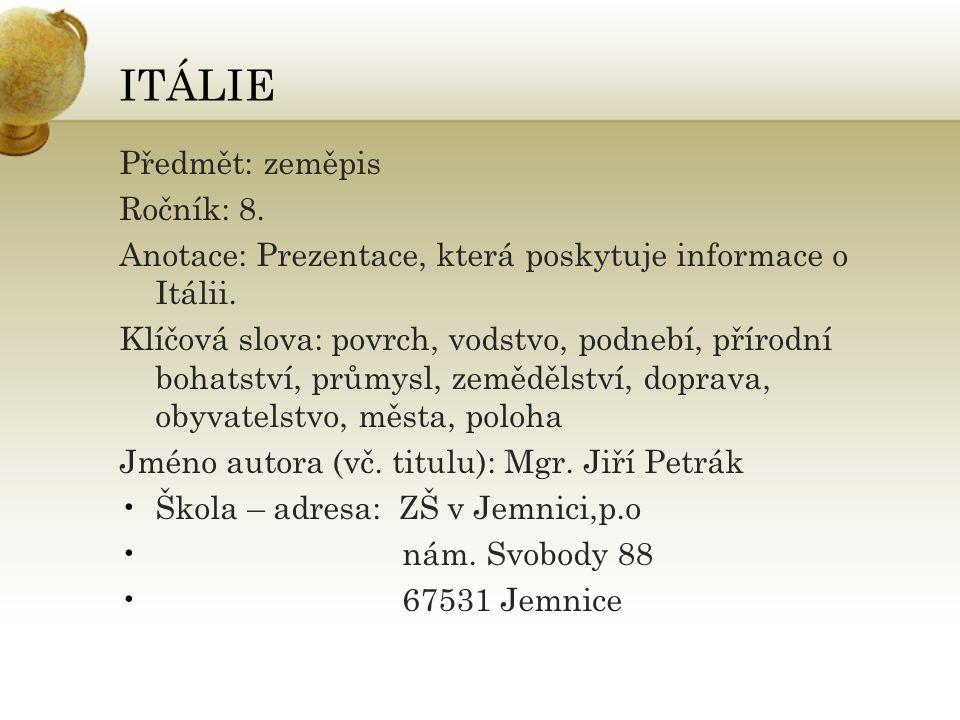 ITÁLIE Předmět: zeměpis Ročník: 8. Anotace: Prezentace, která poskytuje informace o Itálii.