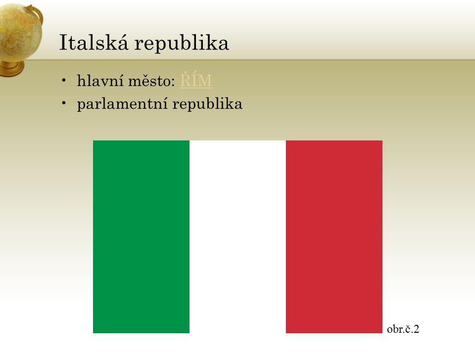 Italská republika hlavní město: ŘÍMŘÍM parlamentní republika obr.č.2