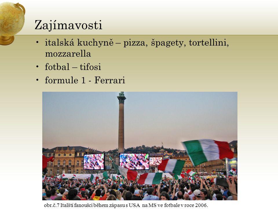 Zajímavosti italská kuchyně – pizza, špagety, tortellini, mozzarella fotbal – tifosi formule 1 - Ferrari obr.č.7 Italští fanoušci během zápasu s USA na MS ve fotbale v roce 2006.
