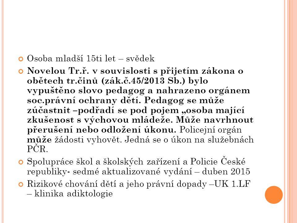 Osoba mladší 15ti let – svědek Novelou Tr.ř. v souvislosti s přijetím zákona o obětech tr.činů (zák.č.45/2013 Sb.) bylo vypuštěno slovo pedagog a nahr