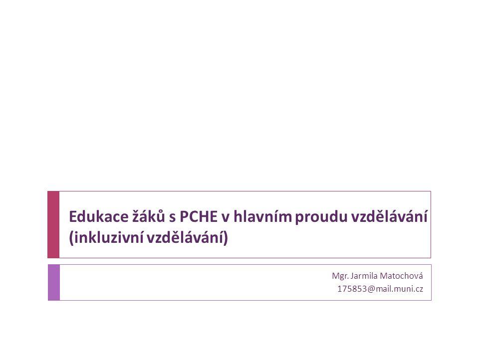 Mgr. Jarmila Matochová 175853@mail.muni.cz Edukace žáků s PCHE v hlavním proudu vzdělávání (inkluzivní vzdělávání)