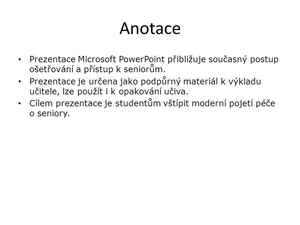 Anotace Prezentace Microsoft PowerPoint přibližuje současný postup ošetřování a přístup k seniorům. Prezentace je určena jako podpůrný materiál k výkl