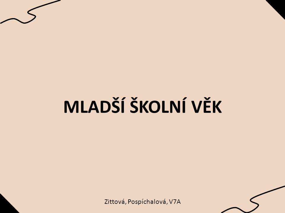 MLADŠÍ ŠKOLNÍ VĚK Zittová, Pospíchalová, V7A