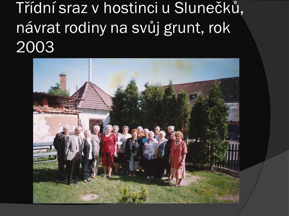 Třídní sraz v hostinci u Slunečků, návrat rodiny na svůj grunt, rok 2003