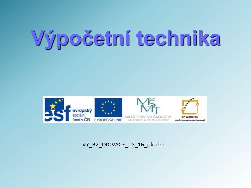 Výpočetní technika VY_32_INOVACE_18_16_plocha