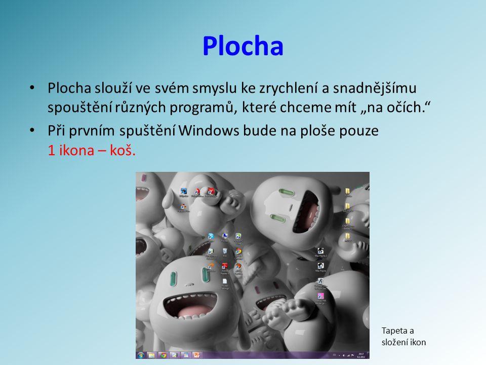 """Plocha Plocha slouží ve svém smyslu ke zrychlení a snadnějšímu spouštění různých programů, které chceme mít """"na očích. Při prvním spuštění Windows bude na ploše pouze 1 ikona – koš."""
