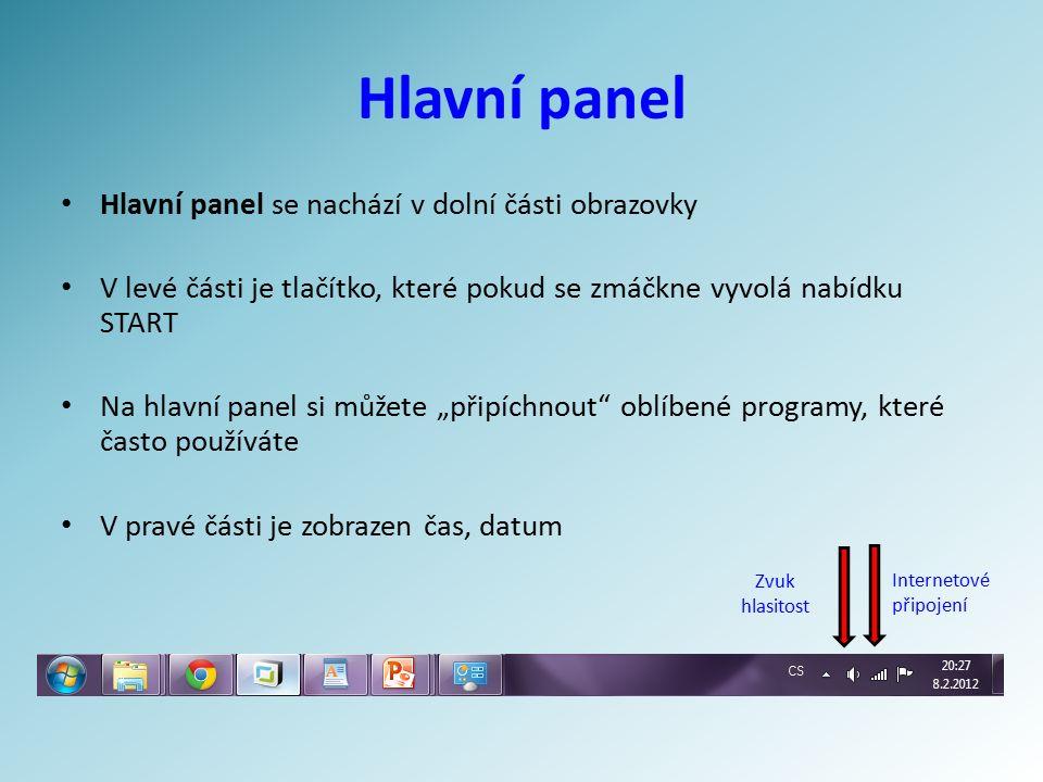 """Hlavní panel Hlavní panel se nachází v dolní části obrazovky V levé části je tlačítko, které pokud se zmáčkne vyvolá nabídku START Na hlavní panel si můžete """"připíchnout oblíbené programy, které často používáte V pravé části je zobrazen čas, datum Internetové připojení Zvuk hlasitost"""
