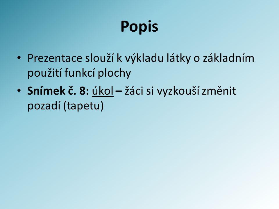 Popis Prezentace slouží k výkladu látky o základním použití funkcí plochy Snímek č.
