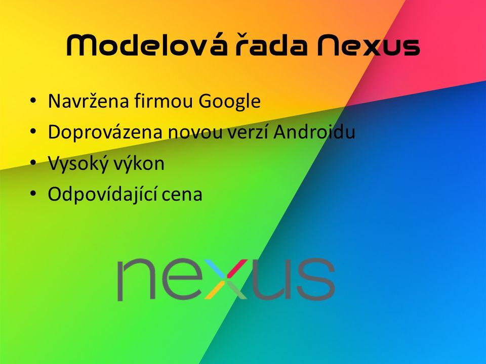 Modelová řada Nexus Navržena firmou Google Doprovázena novou verzí Androidu Vysoký výkon Odpovídající cena