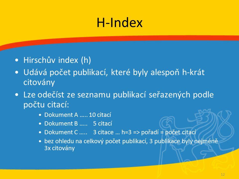 H-Index Hirschův index (h) Udává počet publikací, které byly alespoň h-krát citovány Lze odečíst ze seznamu publikací seřazených podle počtu citací: Dokument A …..