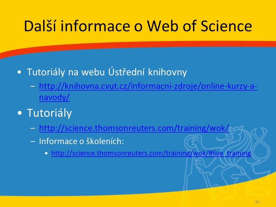 Další informace o Web of Science Tutoriály na webu Ústřední knihovny –http://knihovna.cvut.cz/informacni-zdroje/online-kurzy-a- navody/http://knihovna.cvut.cz/informacni-zdroje/online-kurzy-a- navody/ Tutoriály –http://science.thomsonreuters.com/training/wok/http://science.thomsonreuters.com/training/wok/ –Informace o školeních: http://science.thomsonreuters.com/training/wok/#live_training 36