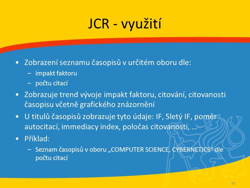 JCR - využití Zobrazení seznamu časopisů v určitém oboru dle: –impakt faktoru –počtu citací Zobrazuje trend vývoje impakt faktoru, citování, citovanos