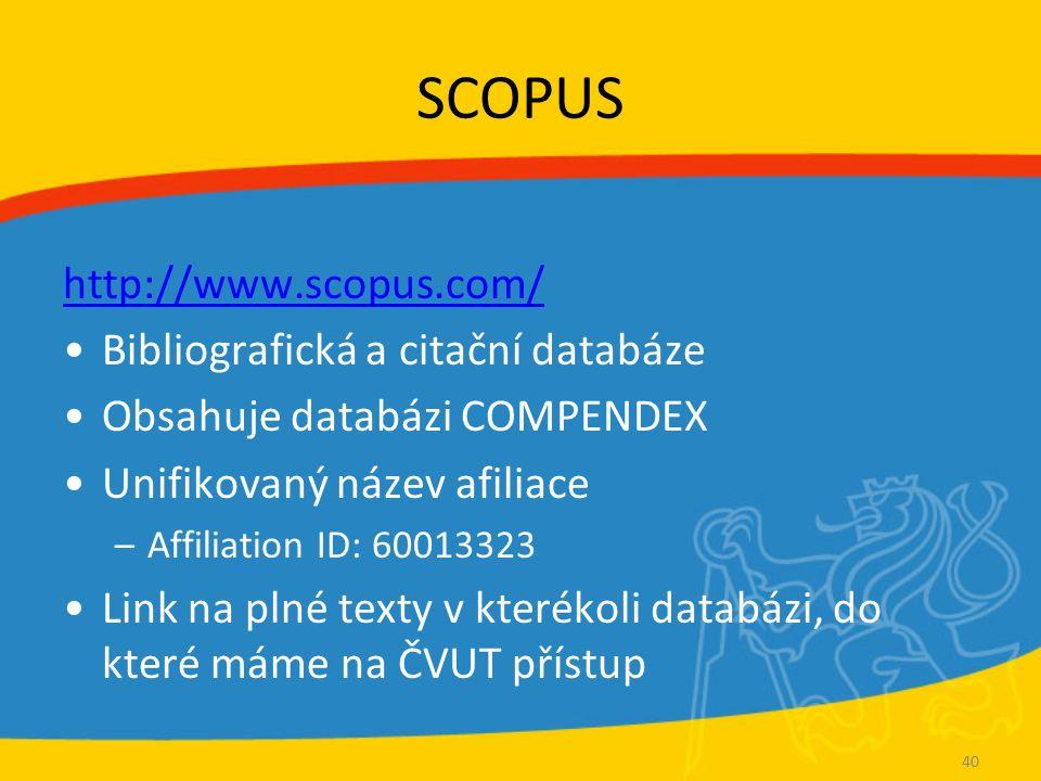 SCOPUS http://www.scopus.com/ Bibliografická a citační databáze Obsahuje databázi COMPENDEX Unifikovaný název afiliace –Affiliation ID: 60013323 Link na plné texty v kterékoli databázi, do které máme na ČVUT přístup 40