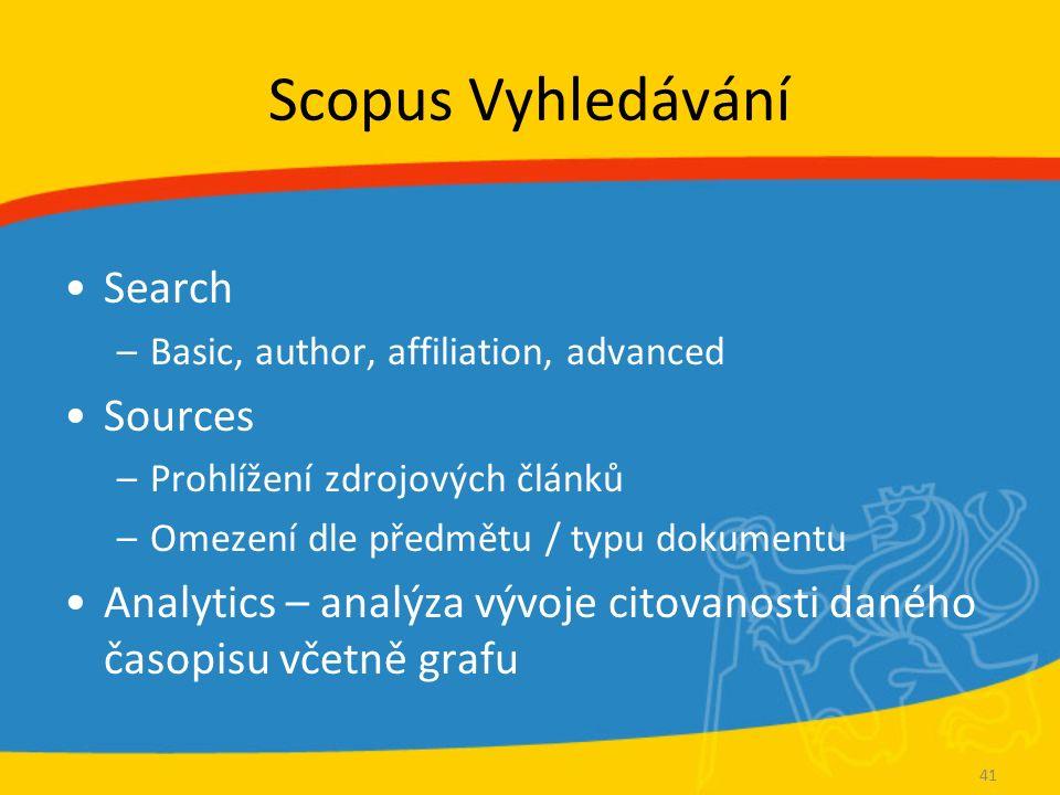 Scopus Vyhledávání Search –Basic, author, affiliation, advanced Sources –Prohlížení zdrojových článků –Omezení dle předmětu / typu dokumentu Analytics