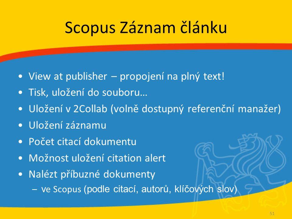 Scopus Záznam článku View at publisher – propojení na plný text! Tisk, uložení do souboru… Uložení v 2Collab (volně dostupný referenční manažer) Ulože