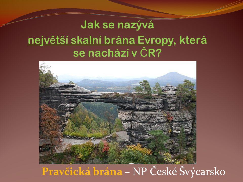 Jak se nazývá nejv ě tší skalní brána Evropy, která se nachází v Č R.