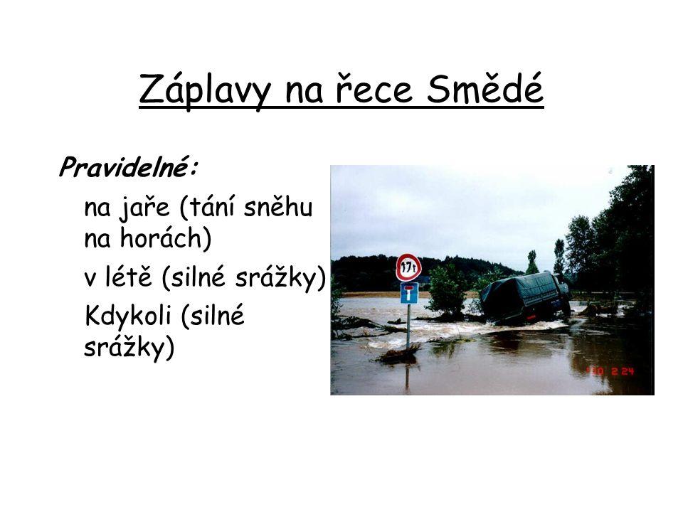 Záplavy na řece Smědé Pravidelné: na jaře (tání sněhu na horách) v létě (silné srážky) Kdykoli (silné srážky)