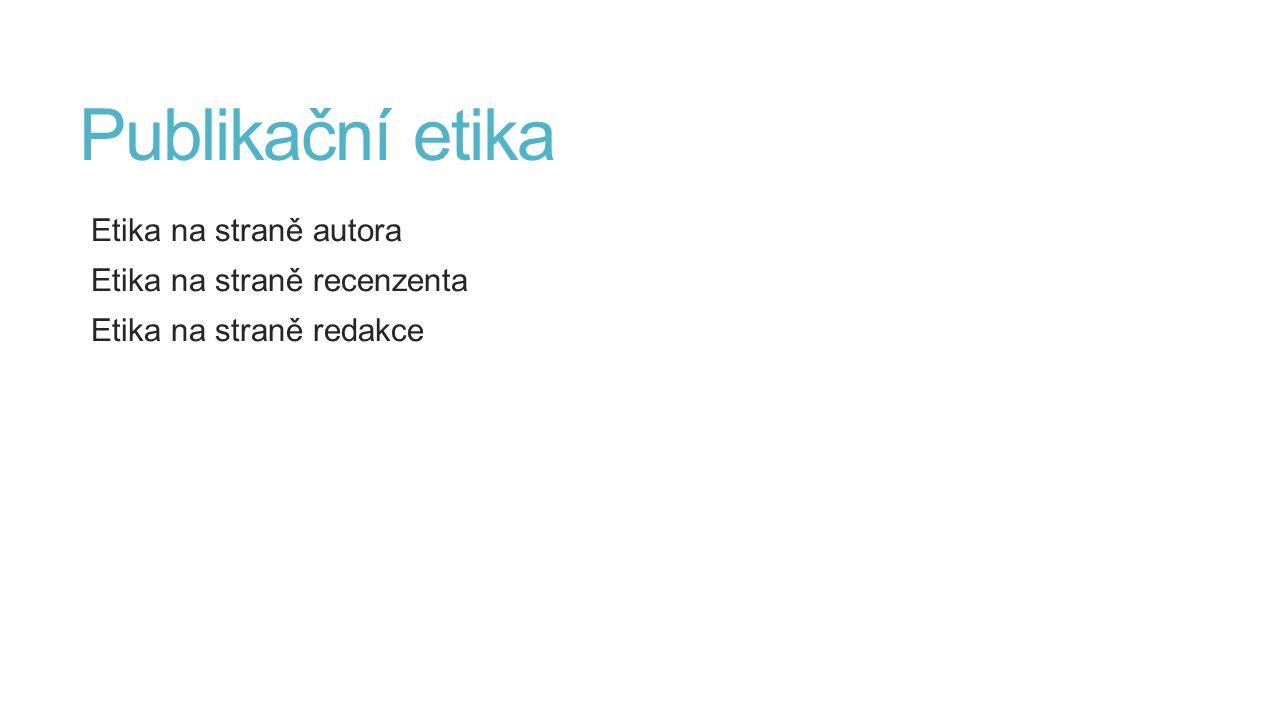 Publikační etika Etika na straně autora Etika na straně recenzenta Etika na straně redakce