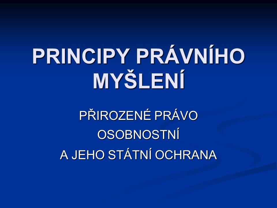 PRINCIPY PRÁVNÍHO MYŠLENÍ PŘIROZENÉ PRÁVO OSOBNOSTNÍ A JEHO STÁTNÍ OCHRANA