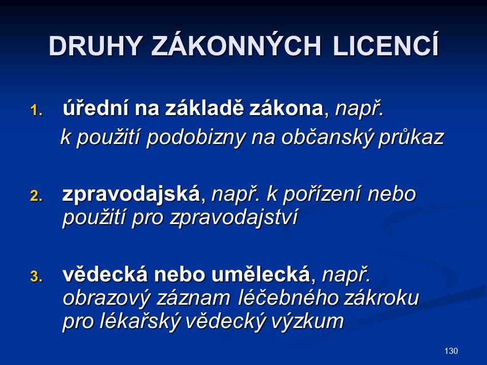 130 DRUHY ZÁKONNÝCH LICENCÍ 1. úřední na základě zákona, např.