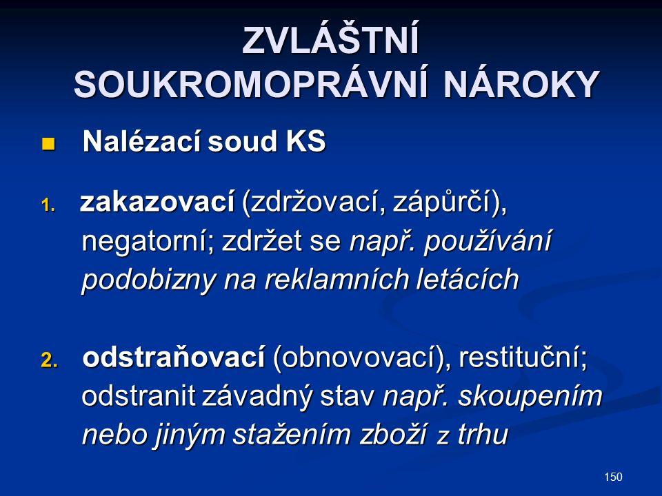 150 ZVLÁŠTNÍ SOUKROMOPRÁVNÍ NÁROKY Nalézací soud KS Nalézací soud KS 1.