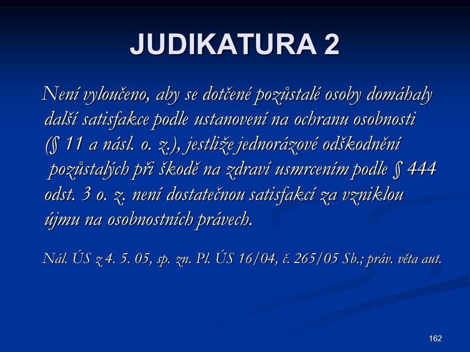 162 JUDIKATURA 2 Není vyloučeno, aby se dotčené pozůstalé osoby domáhaly Není vyloučeno, aby se dotčené pozůstalé osoby domáhaly další satisfakce podle ustanovení na ochranu osobnosti další satisfakce podle ustanovení na ochranu osobnosti (§ 11 a násl.