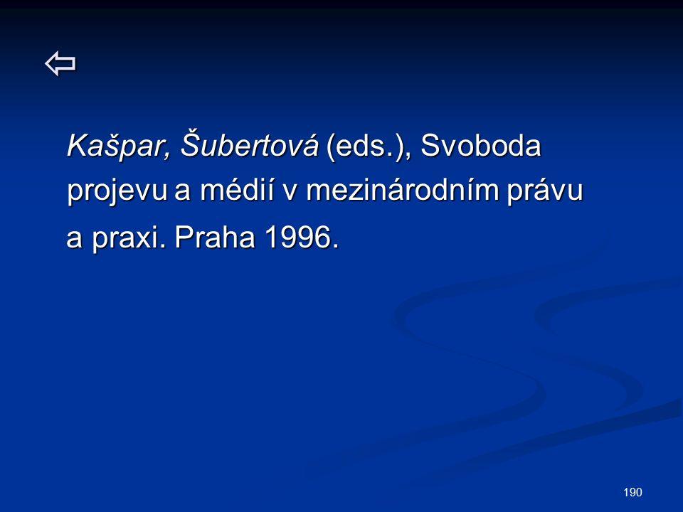 190  Kašpar, Šubertová (eds.), Svoboda projevu a médií v mezinárodním právu Kašpar, Šubertová (eds.), Svoboda projevu a médií v mezinárodním právu a praxi.