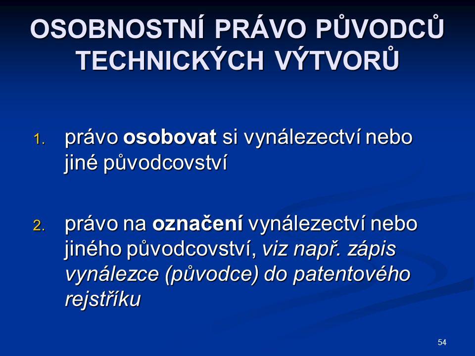54 OSOBNOSTNÍ PRÁVO PŮVODCŮ TECHNICKÝCH VÝTVORŮ 1.