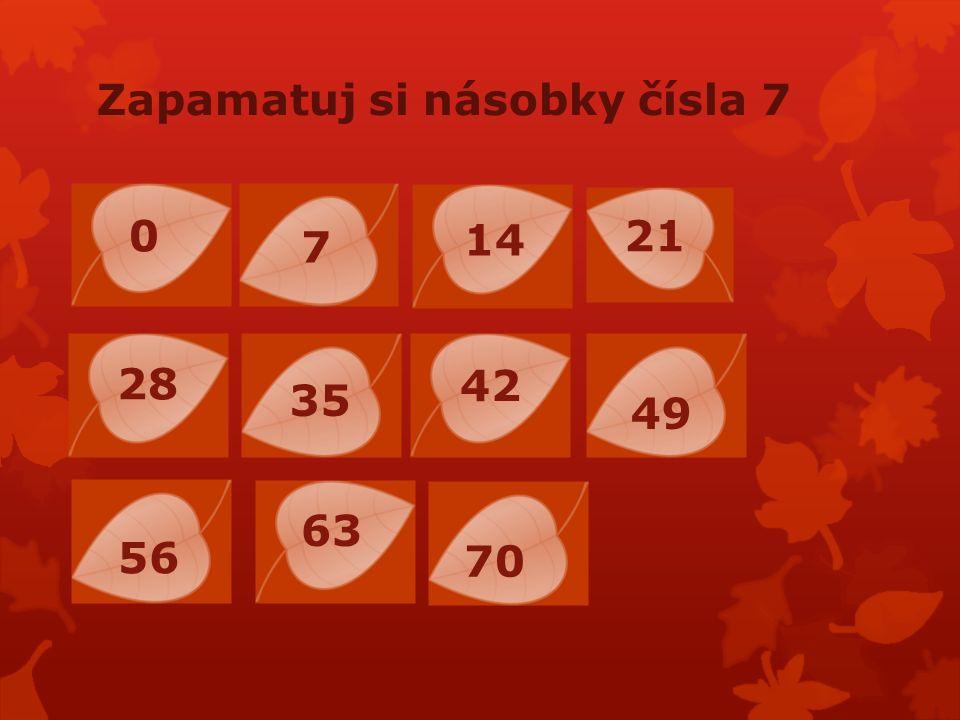 Zapamatuj si násobky čísla 7 0 7 14 21 28 35 42 49 56 63 70
