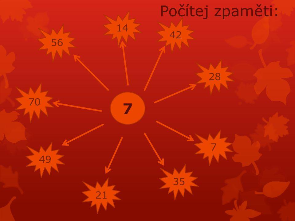7. 2. 6. 4. 1. 5. 3. 7. 10. 8 14 42 28 7 35 21 70 49 56 Počítej zpaměti: