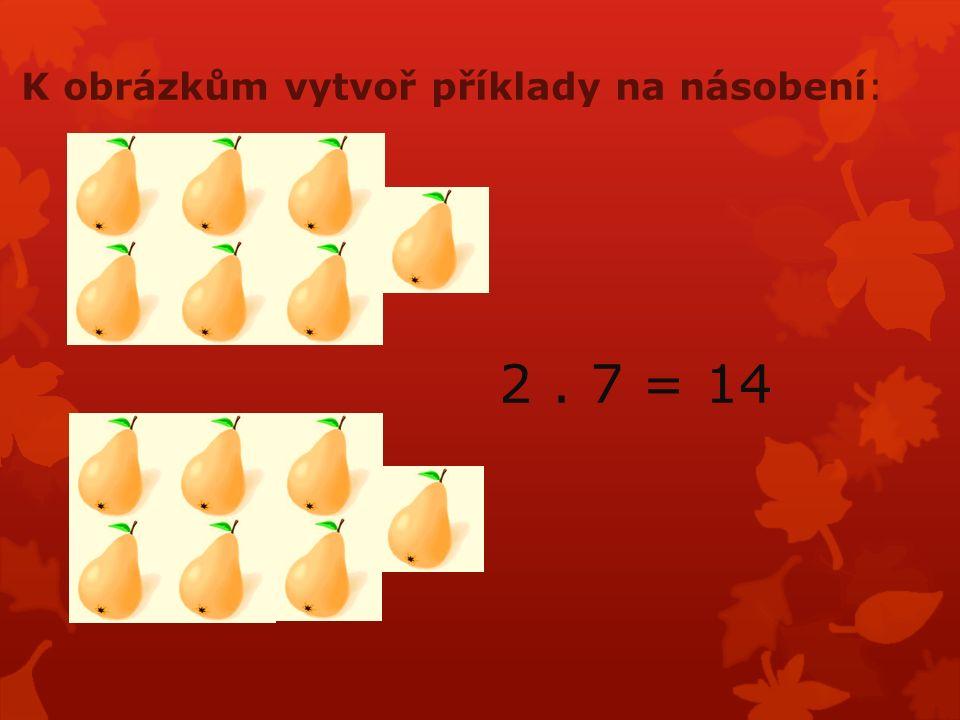 K obrázkům vytvoř příklady na násobení: 2. 7 = 14