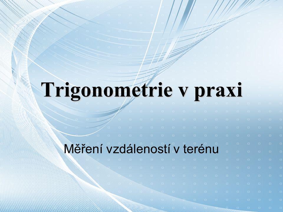 Trigonometrie v praxi Měření vzdáleností v terénu