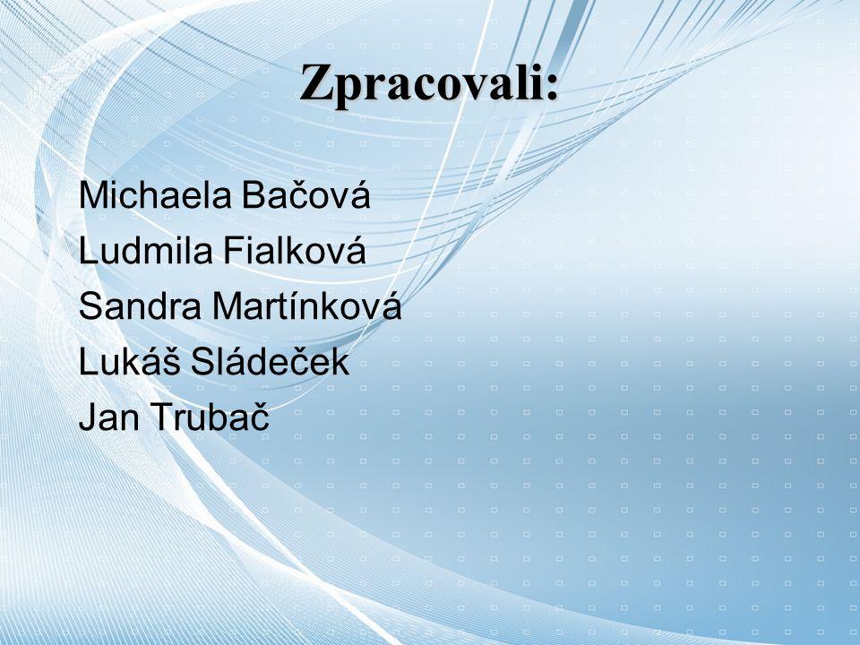 Zpracovali: Michaela Bačová Ludmila Fialková Sandra Martínková Lukáš Sládeček Jan Trubač