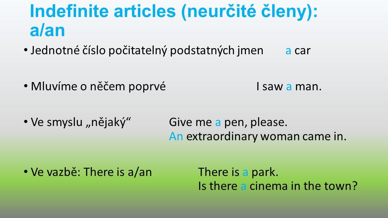 Definite articles (určité členy): the Pokud už jsme se o něčem zmíniliWe saw a man.