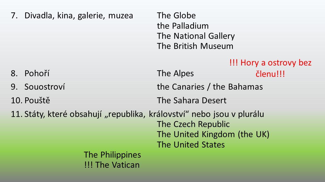 Ɵ (bez členu) Articles in geographical names Ɵ (bez členu) 1.MěstaPrague / London 2.Státy (jednoduchý název)France/ Poland/ Greece 3.SvětadílyAsia/ America 4.HoryBen Nevis/ Sněžka/ Mt.