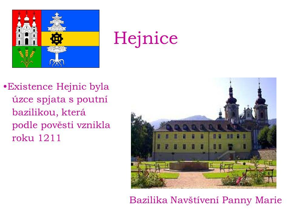 Hejnice Existence Hejnic byla úzce spjata s poutní bazilikou, která podle pověsti vznikla roku 1211 Bazilika Navštívení Panny Marie
