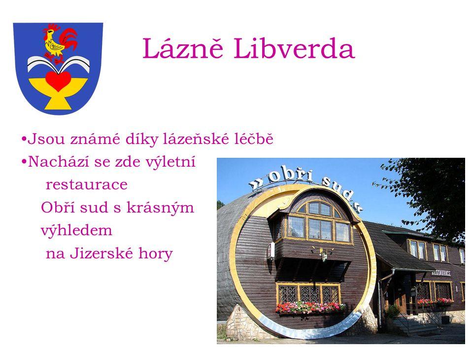Lázně Libverda Jsou známé díky lázeňské léčbě Nachází se zde výletní restaurace Obří sud s krásným výhledem na Jizerské hory