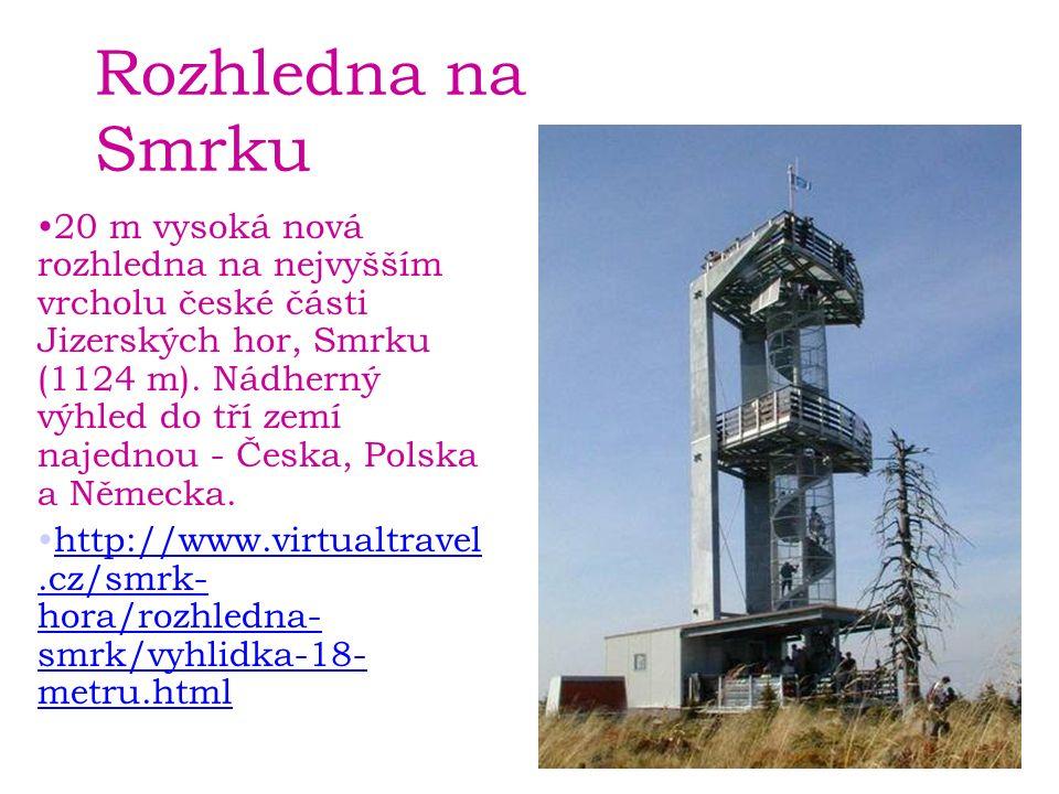 Rozhledna na Smrku 20 m vysoká nová rozhledna na nejvyšším vrcholu české části Jizerských hor, Smrku (1124 m).