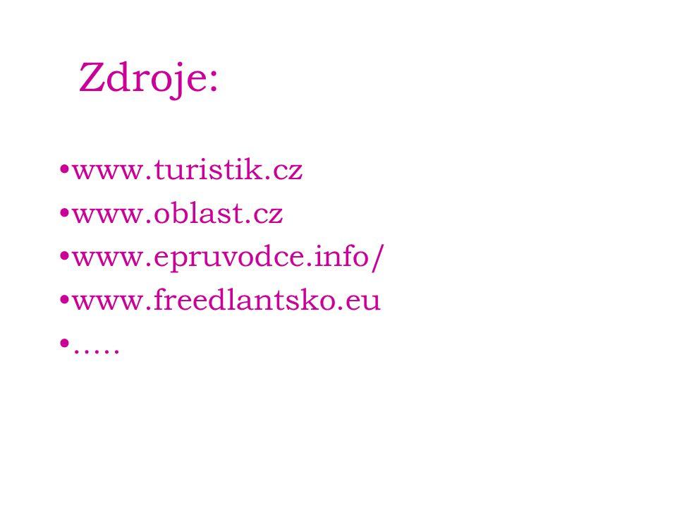 Zdroje: www.turistik.cz www.oblast.cz www.epruvodce.info/ www.freedlantsko.eu …..