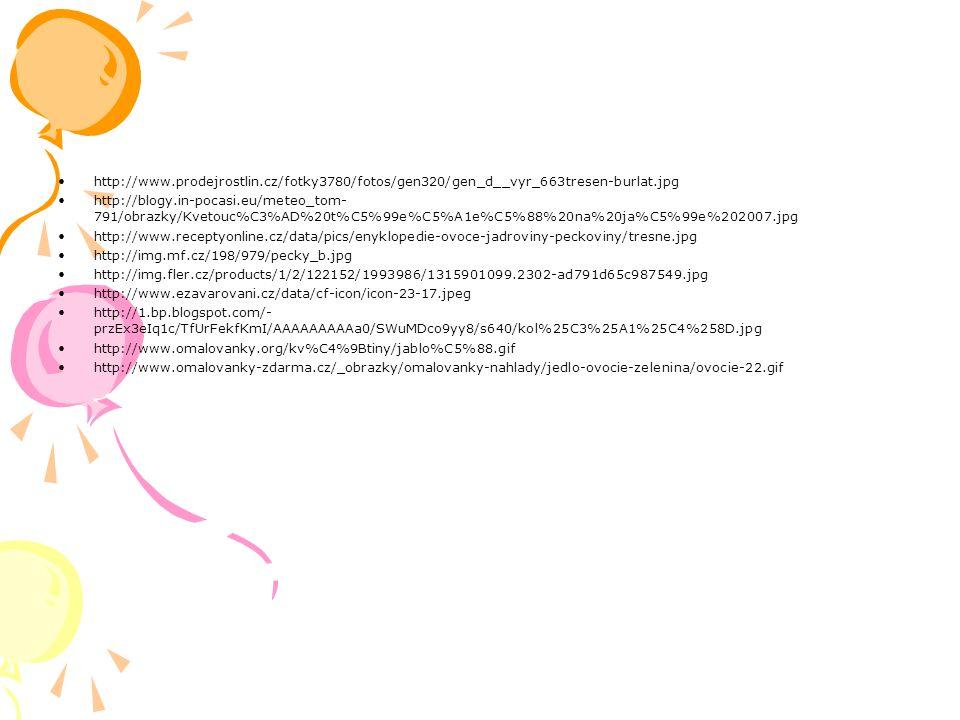 http://www.prodejrostlin.cz/fotky3780/fotos/gen320/gen_d__vyr_663tresen-burlat.jpg http://blogy.in-pocasi.eu/meteo_tom- 791/obrazky/Kvetouc%C3%AD%20t%C5%99e%C5%A1e%C5%88%20na%20ja%C5%99e%202007.jpg http://www.receptyonline.cz/data/pics/enyklopedie-ovoce-jadroviny-peckoviny/tresne.jpg http://img.mf.cz/198/979/pecky_b.jpg http://img.fler.cz/products/1/2/122152/1993986/1315901099.2302-ad791d65c987549.jpg http://www.ezavarovani.cz/data/cf-icon/icon-23-17.jpeg http://1.bp.blogspot.com/- przEx3eIq1c/TfUrFekfKmI/AAAAAAAAAa0/SWuMDco9yy8/s640/kol%25C3%25A1%25C4%258D.jpg http://www.omalovanky.org/kv%C4%9Btiny/jablo%C5%88.gif http://www.omalovanky-zdarma.cz/_obrazky/omalovanky-nahlady/jedlo-ovocie-zelenina/ovocie-22.gif