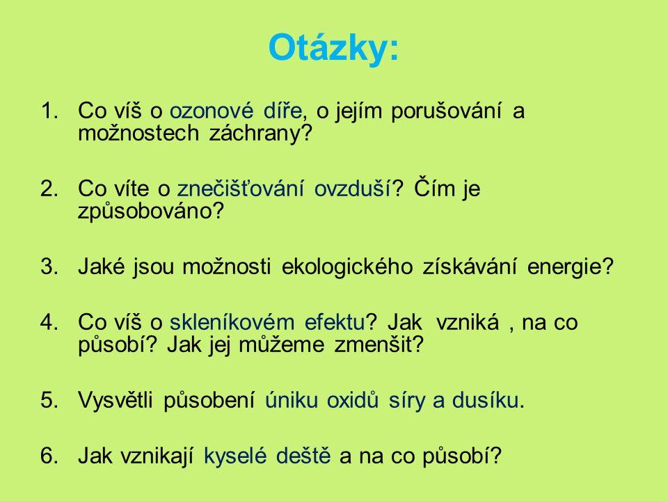 Otázky: 1.Co víš o ozonové díře, o jejím porušování a možnostech záchrany.