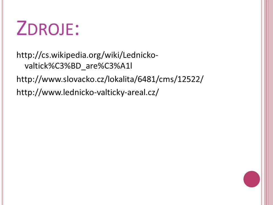 Z DROJE : http://cs.wikipedia.org/wiki/Lednicko- valtick%C3%BD_are%C3%A1l http://www.slovacko.cz/lokalita/6481/cms/12522/ http://www.lednicko-valticky-areal.cz/