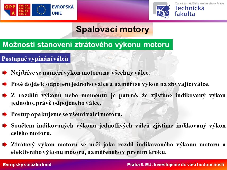 Evropský sociální fond Praha & EU: Investujeme do vaší budoucnosti Spalovací motory Možnosti stanovení ztrátového výkonu motoru Postupné vypínání válců Nejdříve se naměří výkon motoru na všechny válce.